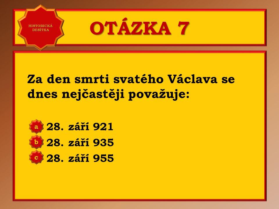 OTÁZKA 6 Svatý Václav byl zavražděn: v Praze ve Staré Boleslavi v Libici nad Cidlinou a b c Správně b Vaše odpověď: c HISTORICKÁ DESÍTKA HISTORICKÁ DE