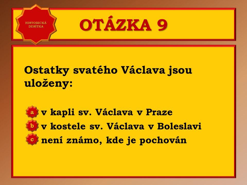 OTÁZKA 8 Svatého Václava zavraždil jeho bratr: Spytihněv Přemysl Otakar I. Boleslav a b c Správně c Vaše odpověď: c HISTORICKÁ DESÍTKA HISTORICKÁ DESÍ