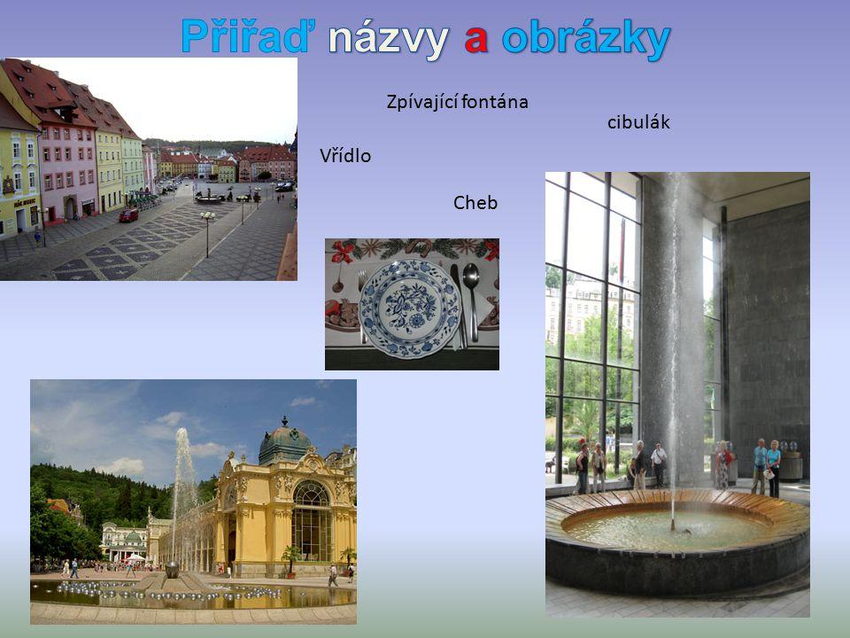Zpívající fontána Vřídlo cibulák Cheb