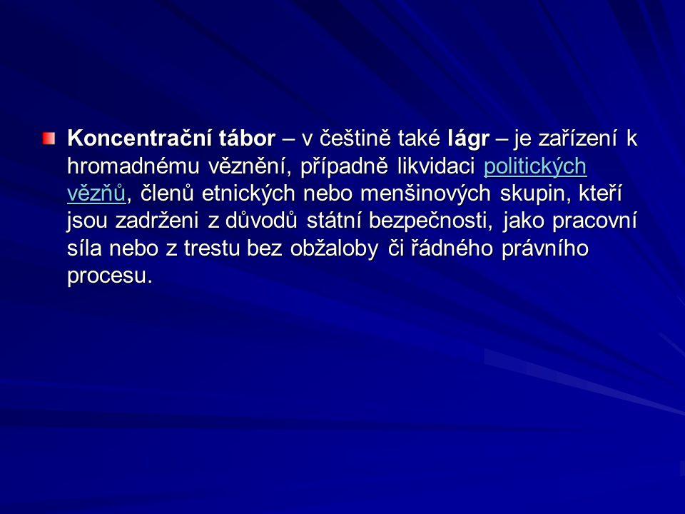 Koncentrační tábor – v češtině také lágr – je zařízení k hromadnému věznění, případně likvidaci politických vězňů, členů etnických nebo menšinových sk