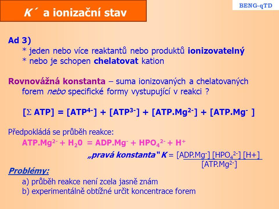 K´ a ionizační stav Ad 3) * jeden nebo více reaktantů nebo produktů ionizovatelný * nebo je schopen chelatovat kation Rovnovážná konstanta – suma ioni