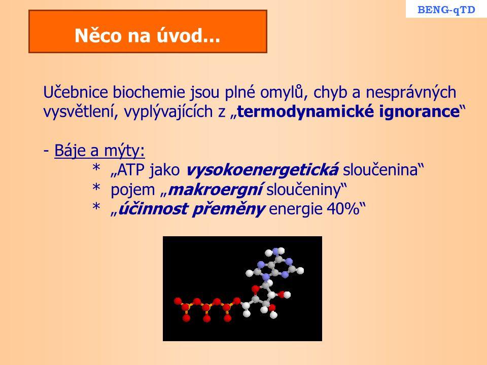 """Něco na úvod... Učebnice biochemie jsou plné omylů, chyb a nesprávných vysvětlení, vyplývajících z """"termodynamické ignorance"""" - Báje a mýty: * """"ATP ja"""