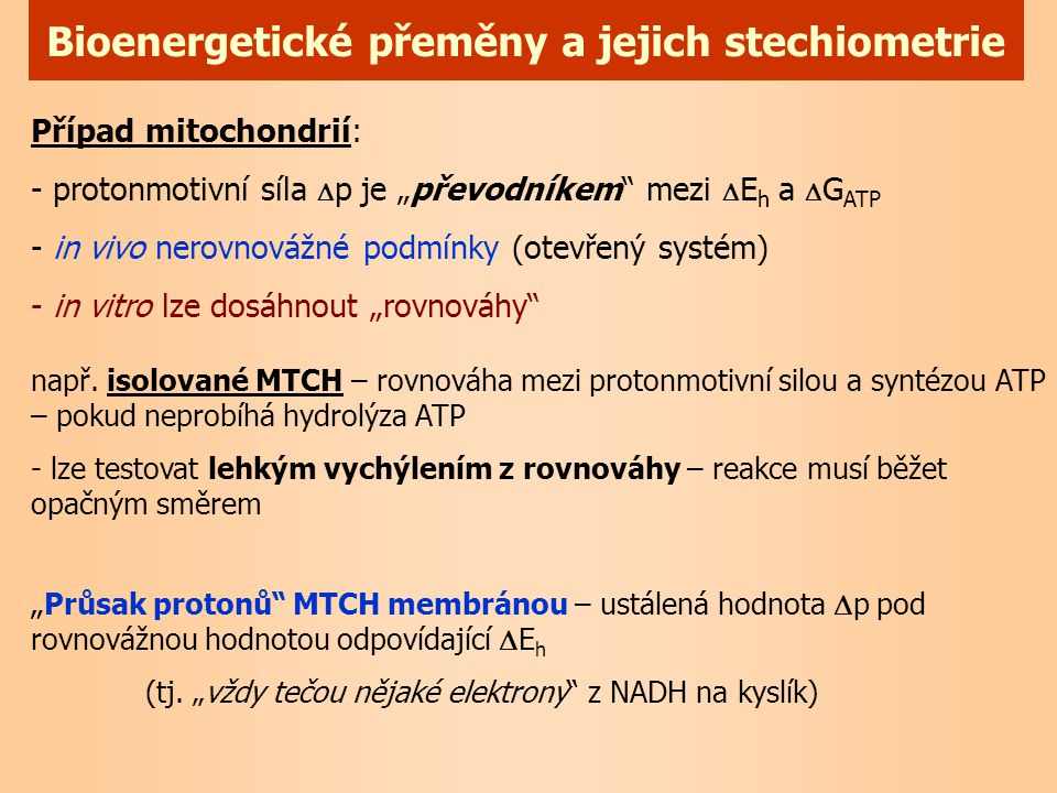 """Bioenergetické přeměny a jejich stechiometrie Případ mitochondrií: - protonmotivní síla  p je """"převodníkem"""" mezi  E h a  G ATP - in vivo nerovnováž"""