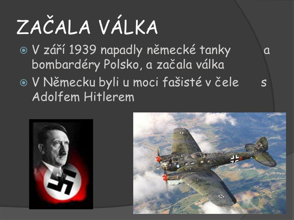 ZAČALA VÁLKA VV září 1939 napadly německé tanky a bombardéry Polsko, a začala válka VV Německu byli u moci fašisté v čele s Adolfem Hitlerem