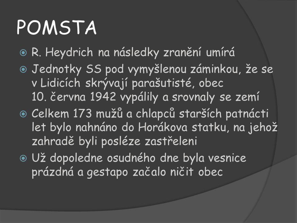 POMSTA RR. Heydrich na následky zranění umírá JJednotky SS pod vymyšlenou záminkou, že se v Lidicích skrývají parašutisté, obec 10. června 1942 vy