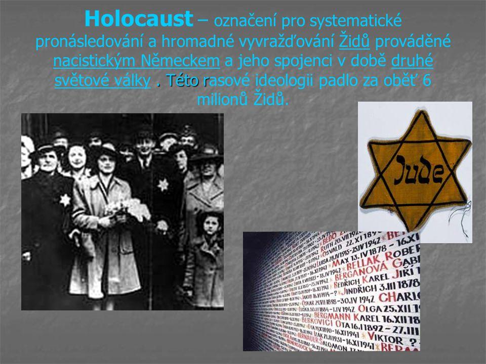 . Této r Holocaust – označení pro systematické pronásledování a hromadné vyvražďování Židů prováděné nacistickým Německem a jeho spojenci v době druhé