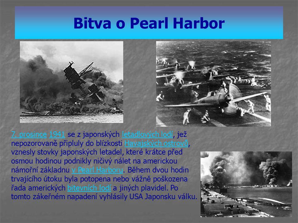 Bitva o Pearl Harbor 7. prosince7. prosince 1941 se z japonských letadlových lodí, jež nepozorovaně připluly do blízkosti Havajských ostrovů, vznesly