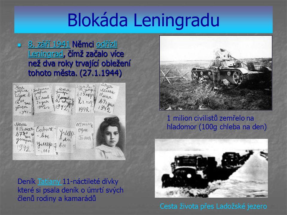 Blokáda Leningradu 8. září 1941 Němci odřízli Leningrad, čímž začalo více než dva roky trvající obležení tohoto města. (27.1.1944) 8. září 1941 Němci