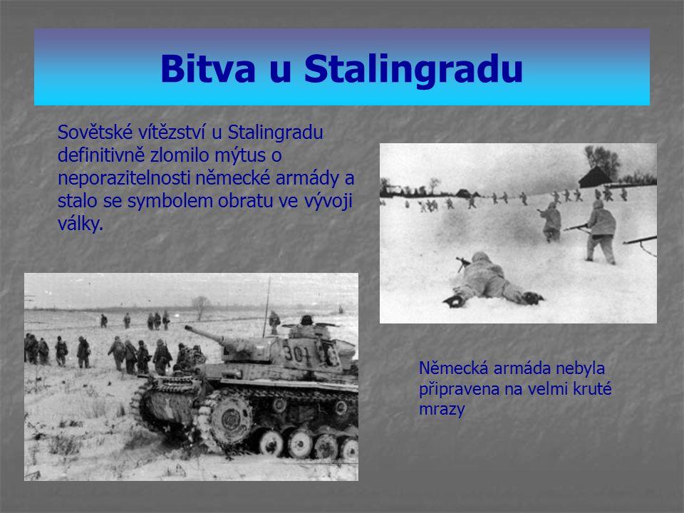 Bitva u Stalingradu Sovětské vítězství u Stalingradu definitivně zlomilo mýtus o neporazitelnosti německé armády a stalo se symbolem obratu ve vývoji