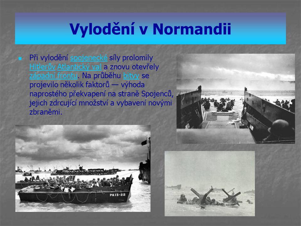 Vylodění v Normandii Při vylodění spojenecké síly prolomily Hitlerův Atlantický val a znovu otevřely západní frontu. Na průběhu bitvy se projevilo něk