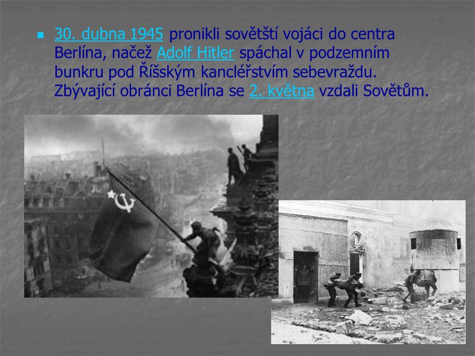 30. dubna 1945 pronikli sovětští vojáci do centra Berlína, načež Adolf Hitler spáchal v podzemním bunkru pod Říšským kancléřstvím sebevraždu. Zbývajíc