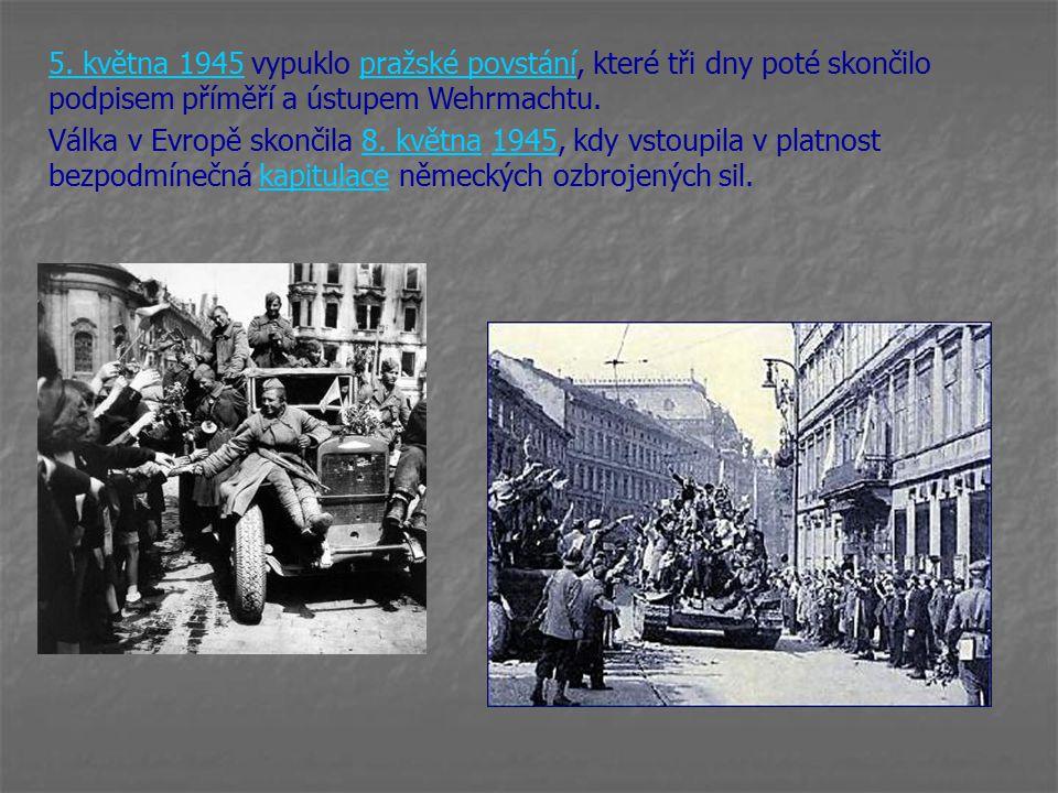 5. května5. května 1945 vypuklo pražské povstání, které tři dny poté skončilo podpisem příměří a ústupem Wehrmachtu.pražské povstání Válka v Evropě sk