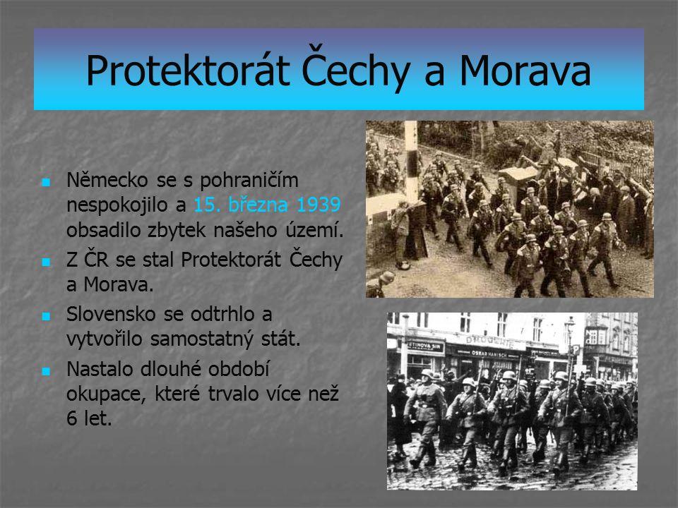 Protektorát Čechy a Morava Německo se s pohraničím nespokojilo a 15. března 1939 obsadilo zbytek našeho území. Z ČR se stal Protektorát Čechy a Morava