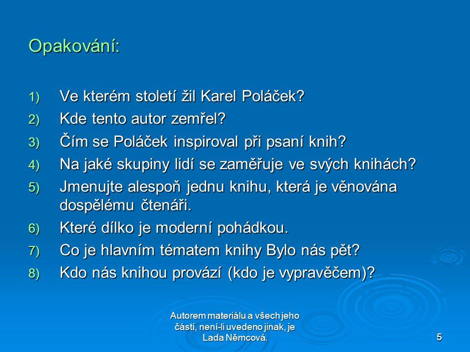 Autorem materiálu a všech jeho částí, není-li uvedeno jinak, je Lada Němcová.5 Opakování: 1) V e kterém století žil Karel Poláček.