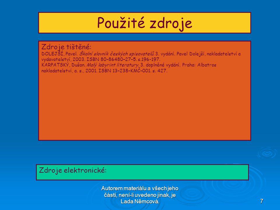Autorem materiálu a všech jeho částí, není-li uvedeno jinak, je Lada Němcová.7 Použité zdroje Zdroje tištěné: DOLEJŠÍ, Pavel.