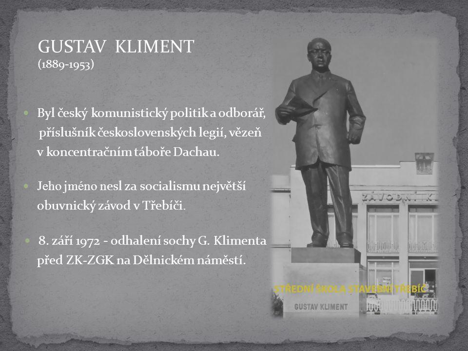 GUSTAV KLIMENT (1889-1953) Byl český komunistický politik a odborář, příslušník československých legií, vězeň v koncentračním táboře Dachau. Jeho jmén