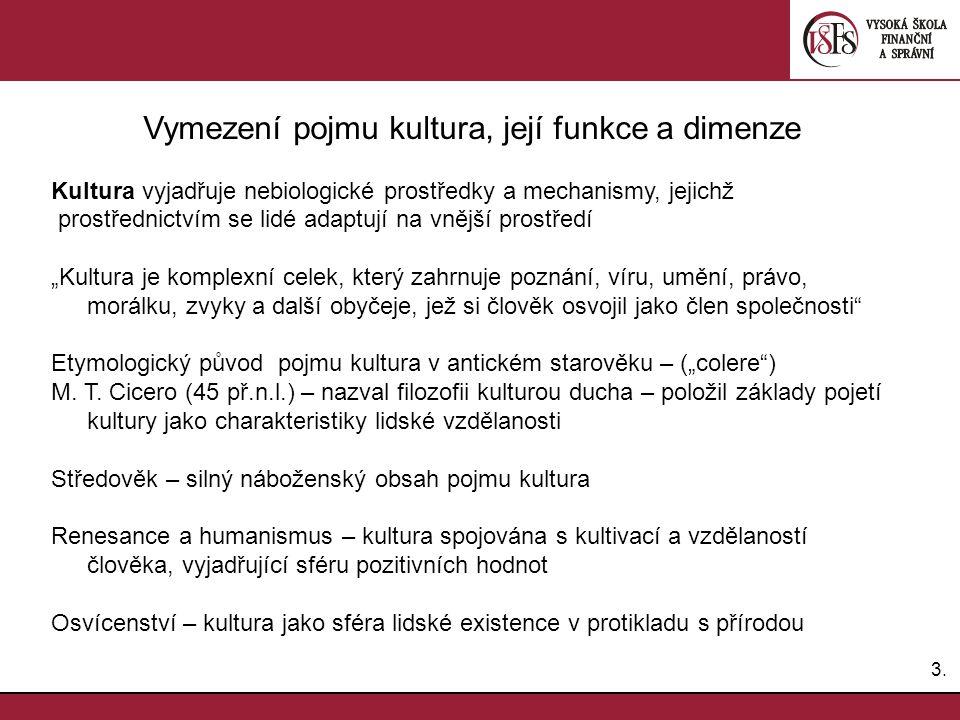 3.3. Vymezení pojmu kultura, její funkce a dimenze Kultura vyjadřuje nebiologické prostředky a mechanismy, jejichž prostřednictvím se lidé adaptují na