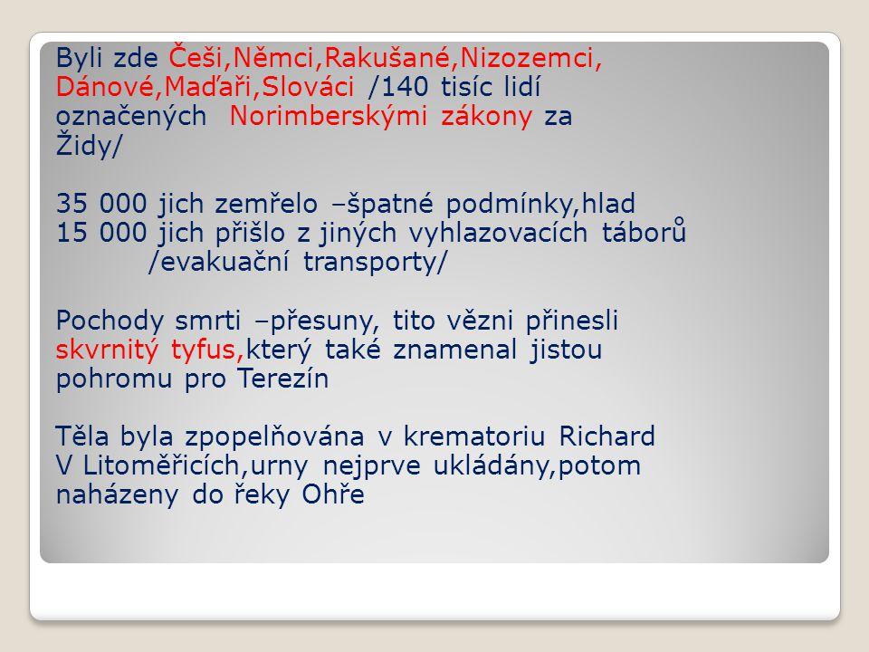 Byli zde Češi,Němci,Rakušané,Nizozemci, Dánové,Maďaři,Slováci /140 tisíc lidí označených Norimberskými zákony za Židy/ 35 000 jich zemřelo –špatné pod