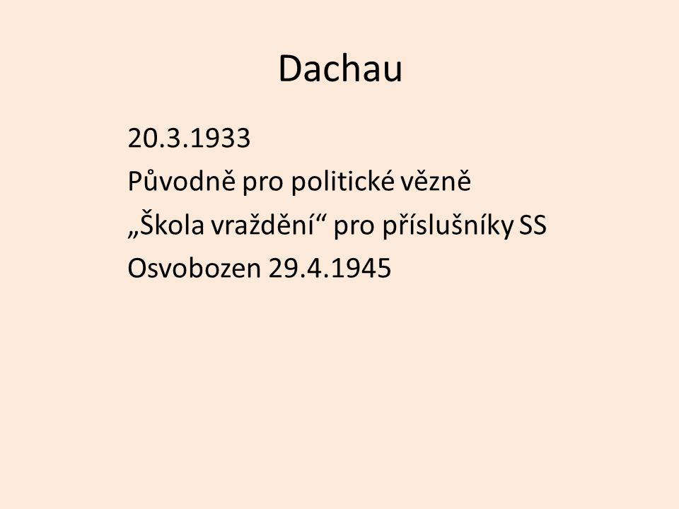 """Dachau 20.3.1933 Původně pro politické vězně """"Škola vraždění pro příslušníky SS Osvobozen 29.4.1945"""