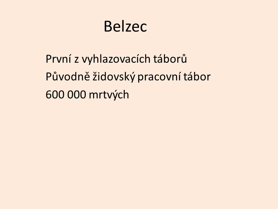 Belzec První z vyhlazovacích táborů Původně židovský pracovní tábor 600 000 mrtvých