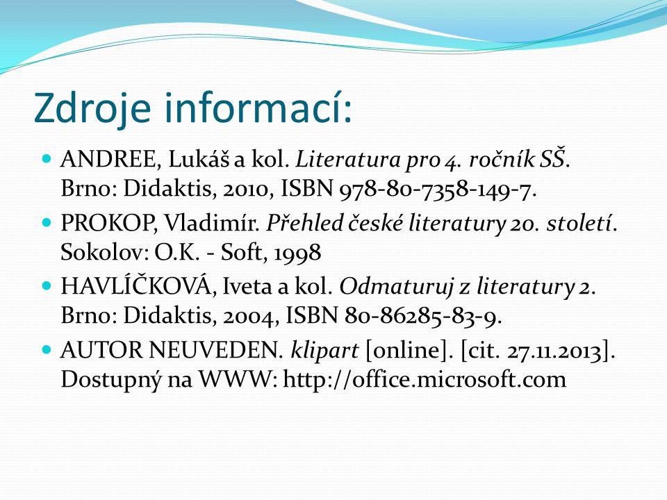 Zdroje informací: ANDREE, Lukáš a kol. Literatura pro 4. ročník SŠ. Brno: Didaktis, 2010, ISBN 978-80-7358-149-7. PROKOP, Vladimír. Přehled české lite