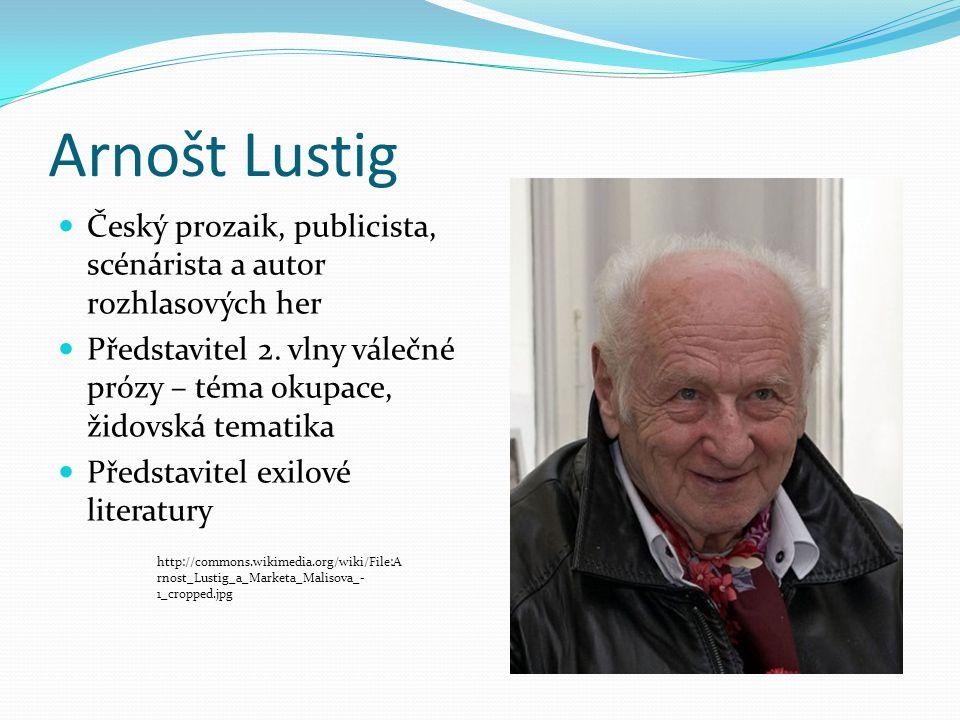 Arnošt Lustig Český prozaik, publicista, scénárista a autor rozhlasových her Představitel 2. vlny válečné prózy – téma okupace, židovská tematika Před