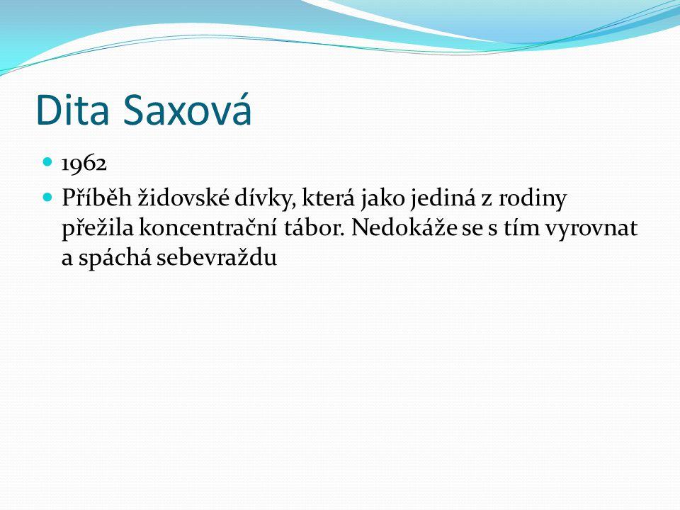 Dita Saxová 1962 Příběh židovské dívky, která jako jediná z rodiny přežila koncentrační tábor.