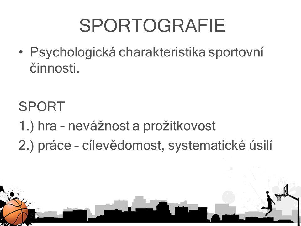 SPORTOGRAFIE Psychologická charakteristika sportovní činnosti. SPORT 1.) hra – nevážnost a prožitkovost 2.) práce – cílevědomost, systematické úsilí
