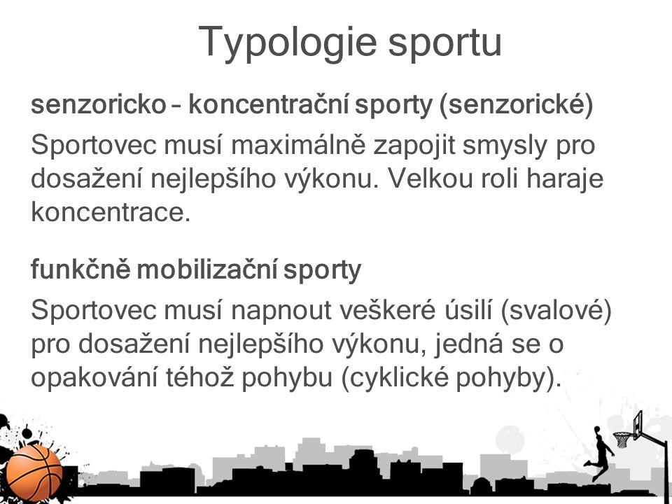 Typologie sportu senzoricko – koncentrační sporty (senzorické) Sportovec musí maximálně zapojit smysly pro dosažení nejlepšího výkonu. Velkou roli har
