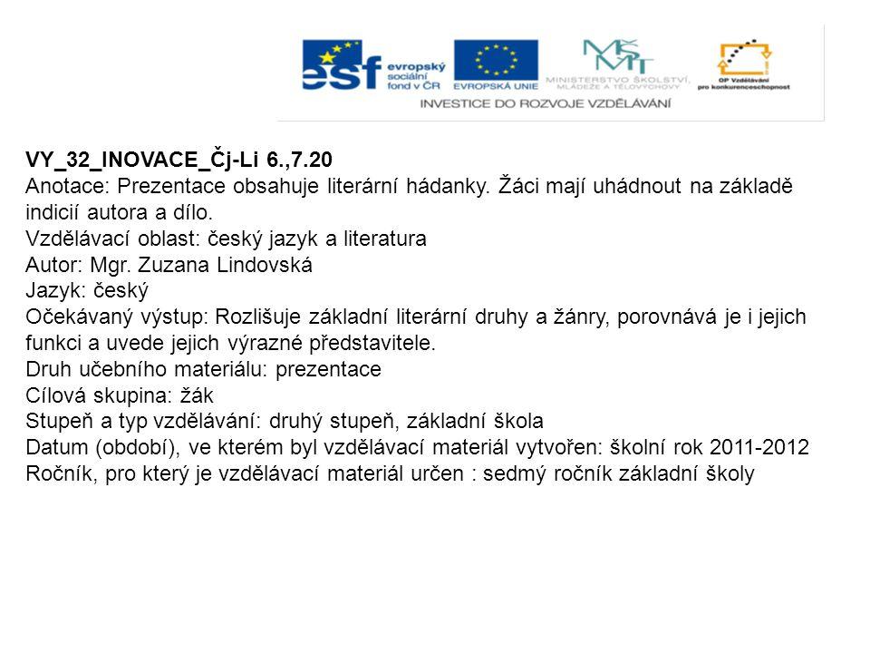 VY_32_INOVACE_Čj-Li 6.,7.20 Anotace: Prezentace obsahuje literární hádanky.