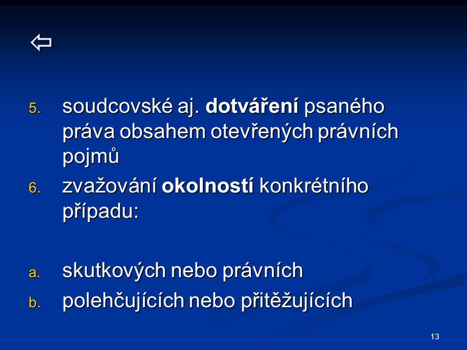13  5. soudcovské aj. dotváření psaného práva obsahem otevřených právních pojmů 6.