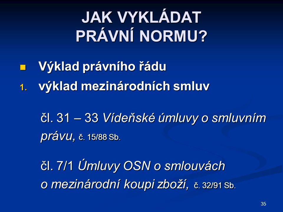35 JAK VYKLÁDAT PRÁVNÍ NORMU. Výklad právního řádu Výklad právního řádu 1.