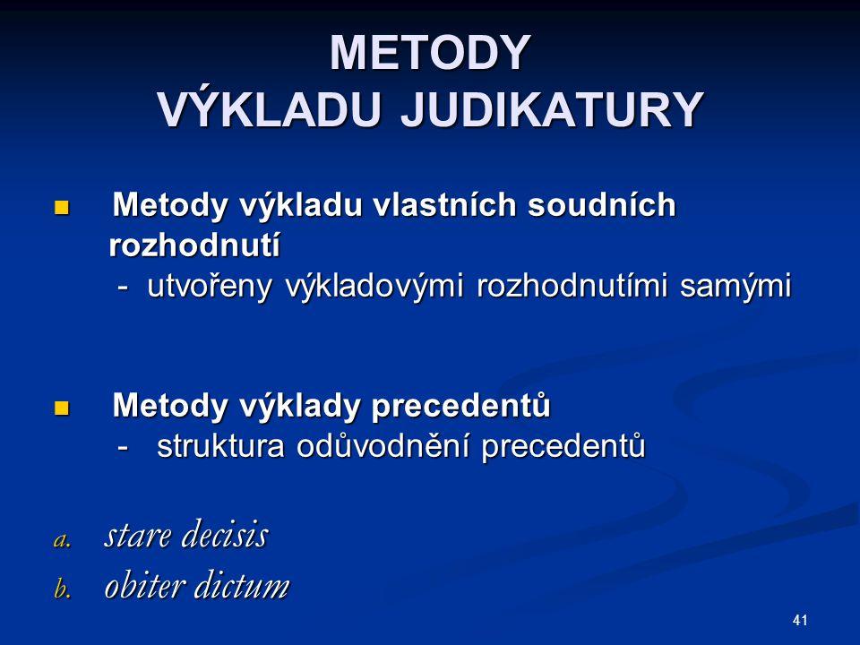 41 METODY VÝKLADU JUDIKATURY Metody výkladu vlastních soudních Metody výkladu vlastních soudních rozhodnutí rozhodnutí - utvořeny výkladovými rozhodnutími samými - utvořeny výkladovými rozhodnutími samými Metody výklady precedentů Metody výklady precedentů - struktura odůvodnění precedentů - struktura odůvodnění precedentů a.