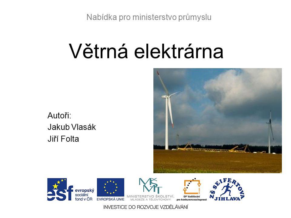 Větrná elektrárna Autoři: Jakub Vlasák Jiří Folta Nabídka pro ministerstvo průmyslu