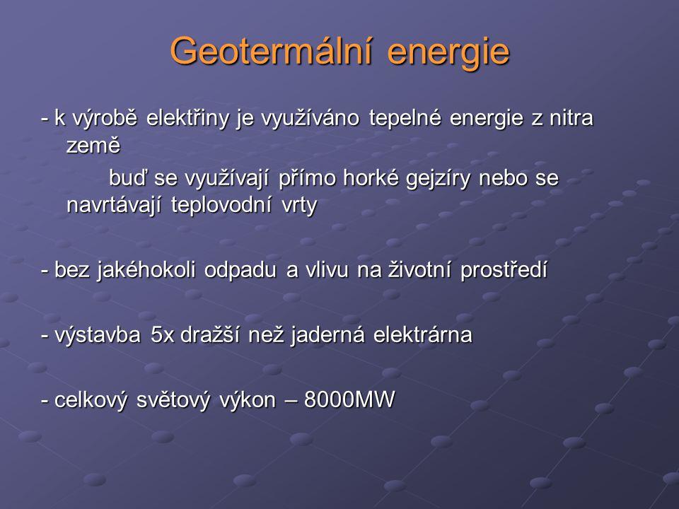 Geotermální energie - k výrobě elektřiny je využíváno tepelné energie z nitra země buď se využívají přímo horké gejzíry nebo se navrtávají teplovodní
