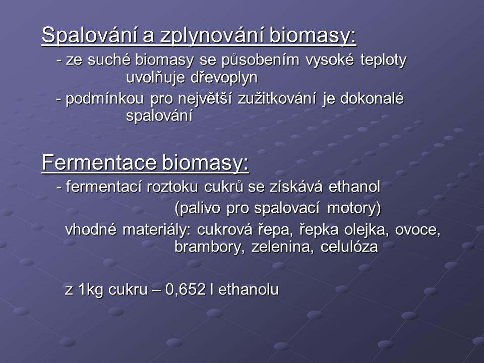 Spalování a zplynování biomasy: Spalování a zplynování biomasy: - ze suché biomasy se působením vysoké teploty uvolňuje dřevoplyn - ze suché biomasy s