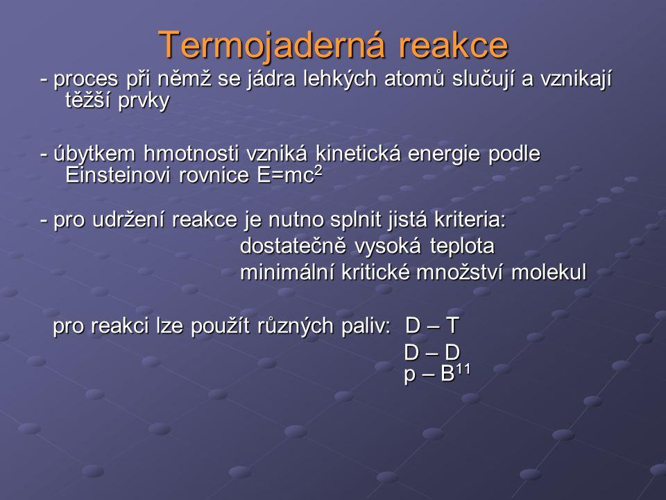 Termojaderná reakce - proces při němž se jádra lehkých atomů slučují a vznikají těžší prvky - úbytkem hmotnosti vzniká kinetická energie podle Einstei