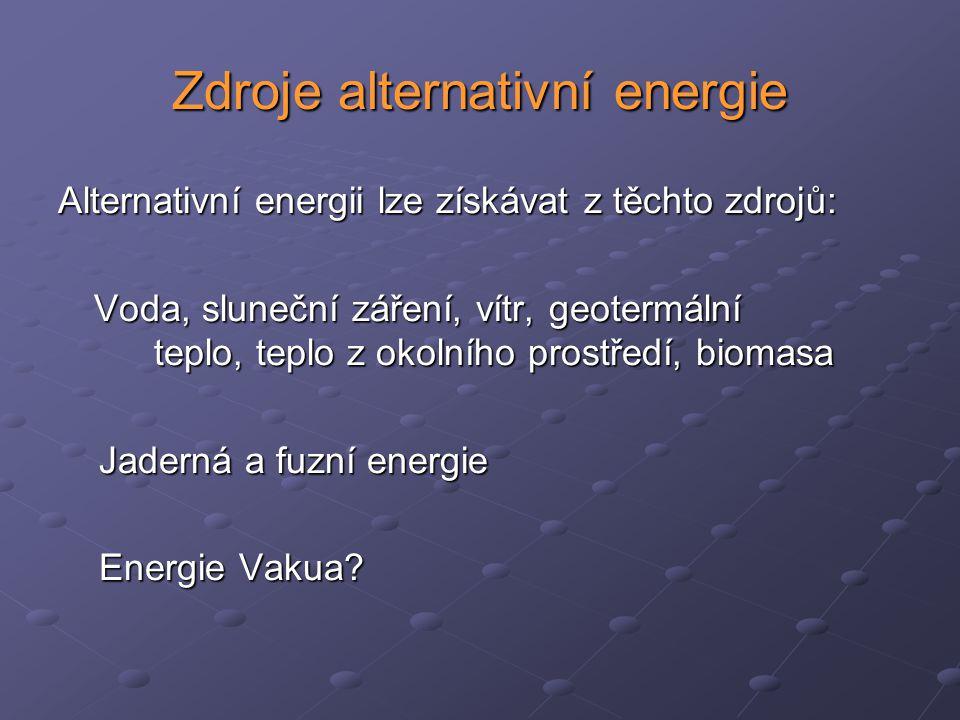 Zdroje alternativní energie Alternativní energii lze získávat z těchto zdrojů: Voda, sluneční záření, vítr, geotermální teplo, teplo z okolního prostř