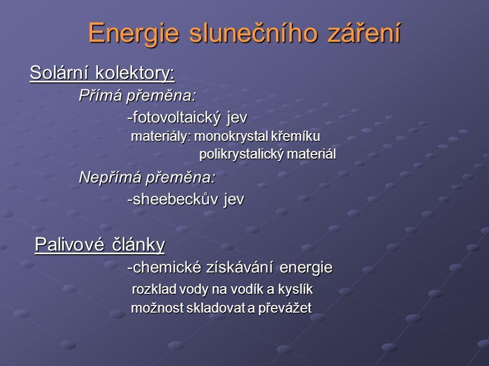 Energie slunečního záření Solární kolektory: Přímá přeměna: -fotovoltaický jev -fotovoltaický jev materiály: monokrystal křemíku materiály: monokrysta