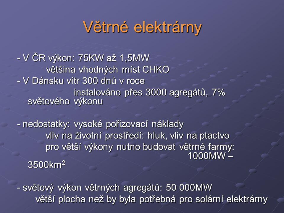 Větrné elektrárny - V ČR výkon: 75KW až 1,5MW většina vhodných míst CHKO většina vhodných míst CHKO - V Dánsku vítr 300 dnů v roce instalováno přes 30