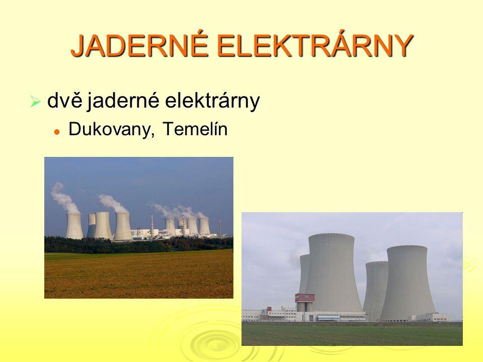 JADERNÉ ELEKTRÁRNY  dvě jaderné elektrárny Dukovany, Temelín Dukovany, Temelín
