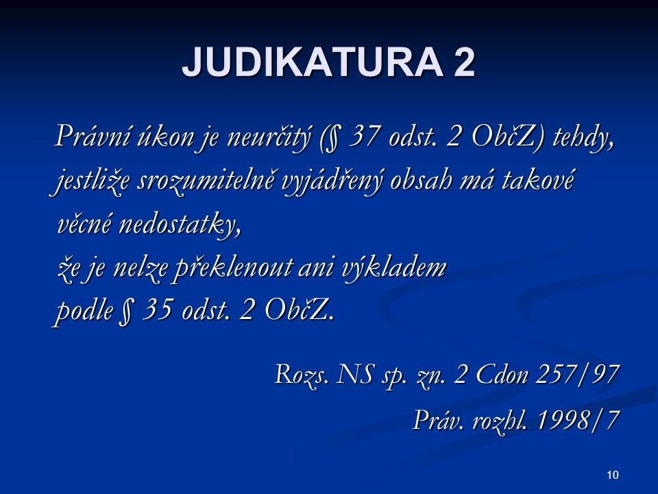 10 JUDIKATURA 2 Právní úkon je neurčitý (§ 37 odst. 2 ObčZ) tehdy, Právní úkon je neurčitý (§ 37 odst. 2 ObčZ) tehdy, jestliže srozumitelně vyjádřený
