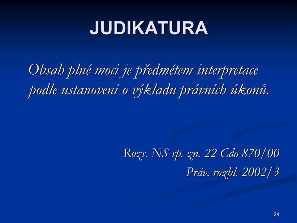 24 JUDIKATURA Obsah plné moci je předmětem interpretace podle ustanovení o výkladu právních úkonů. Obsah plné moci je předmětem interpretace podle ust