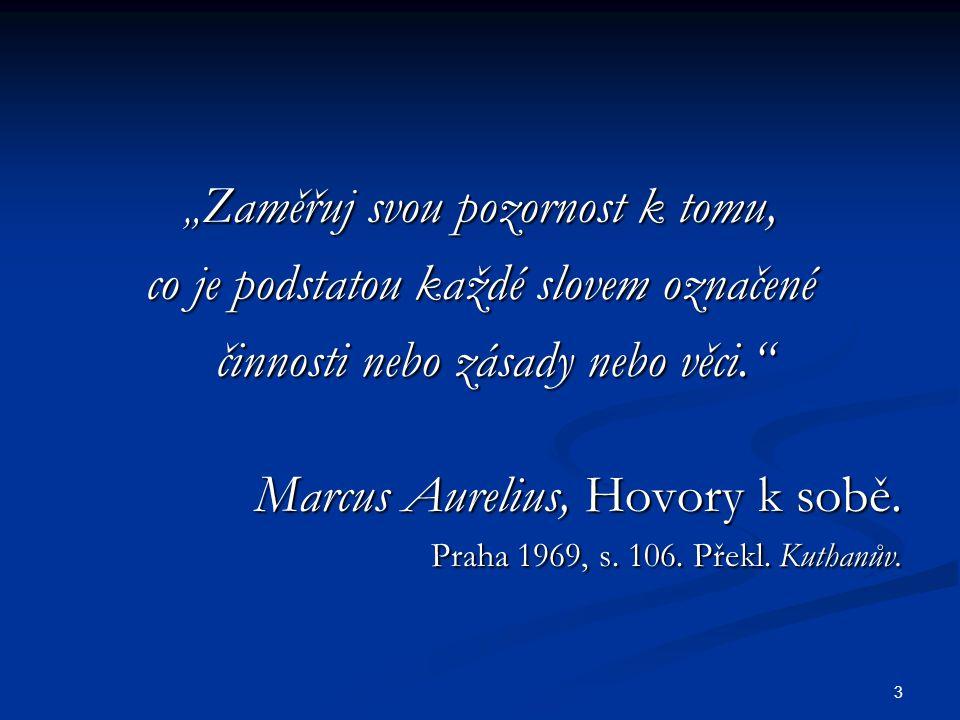 """3 """" Zaměřuj svou pozornost k tomu, co je podstatou každé slovem označené činnosti nebo zásady nebo věci."""" činnosti nebo zásady nebo věci."""" Marcus Aure"""