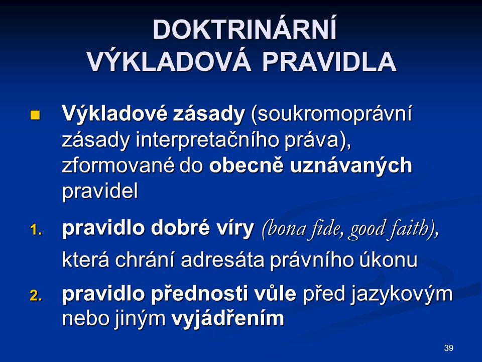 39 DOKTRINÁRNÍ VÝKLADOVÁ PRAVIDLA DOKTRINÁRNÍ VÝKLADOVÁ PRAVIDLA Výkladové zásady (soukromoprávní zásady interpretačního práva), zformované do obecně