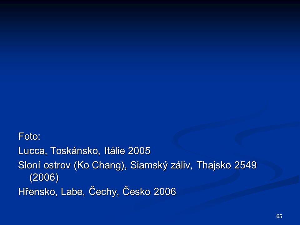 65 Foto: Lucca, Toskánsko, Itálie 2005 Sloní ostrov (Ko Chang), Siamský záliv, Thajsko 2549 (2006) Hřensko, Labe, Čechy, Česko 2006
