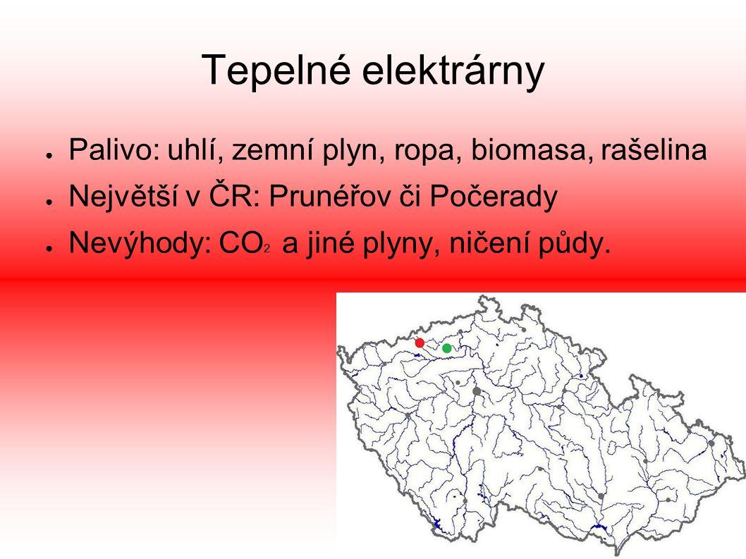 Tepelné elektrárny ● Palivo: uhlí, zemní plyn, ropa, biomasa, rašelina ● Největší v ČR: Prunéřov či Počerady ● Nevýhody: CO 2 a jiné plyny, ničení půdy.