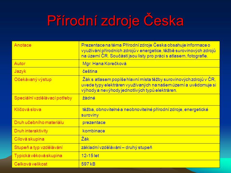 Přírodní zdroje Česka AnotacePrezentace na téma Přírodní zdroje Česka obsahuje informace o využívání přírodních zdrojů v energetice, těžbě surovinovýc