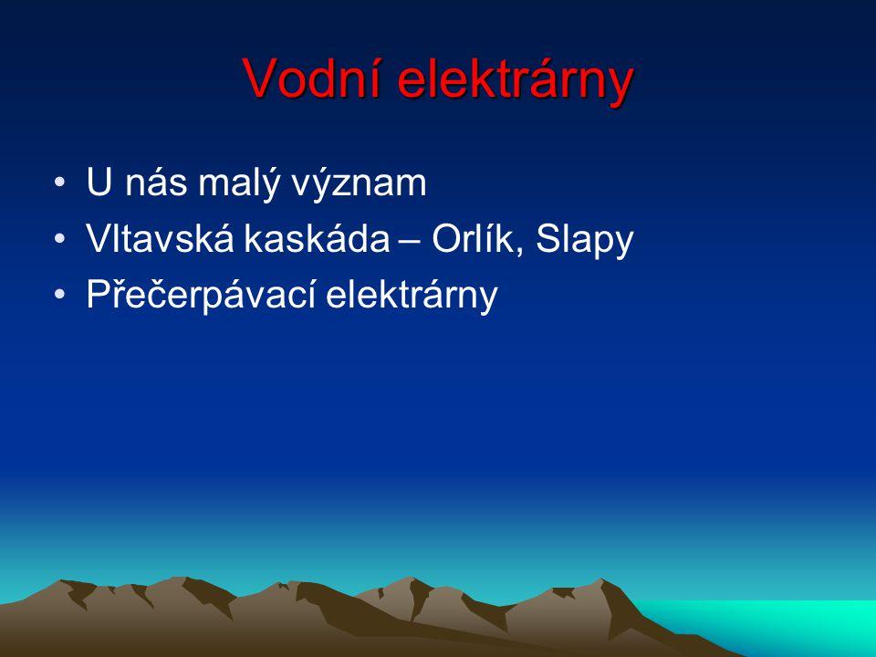Vodní elektrárny U nás malý význam Vltavská kaskáda – Orlík, Slapy Přečerpávací elektrárny