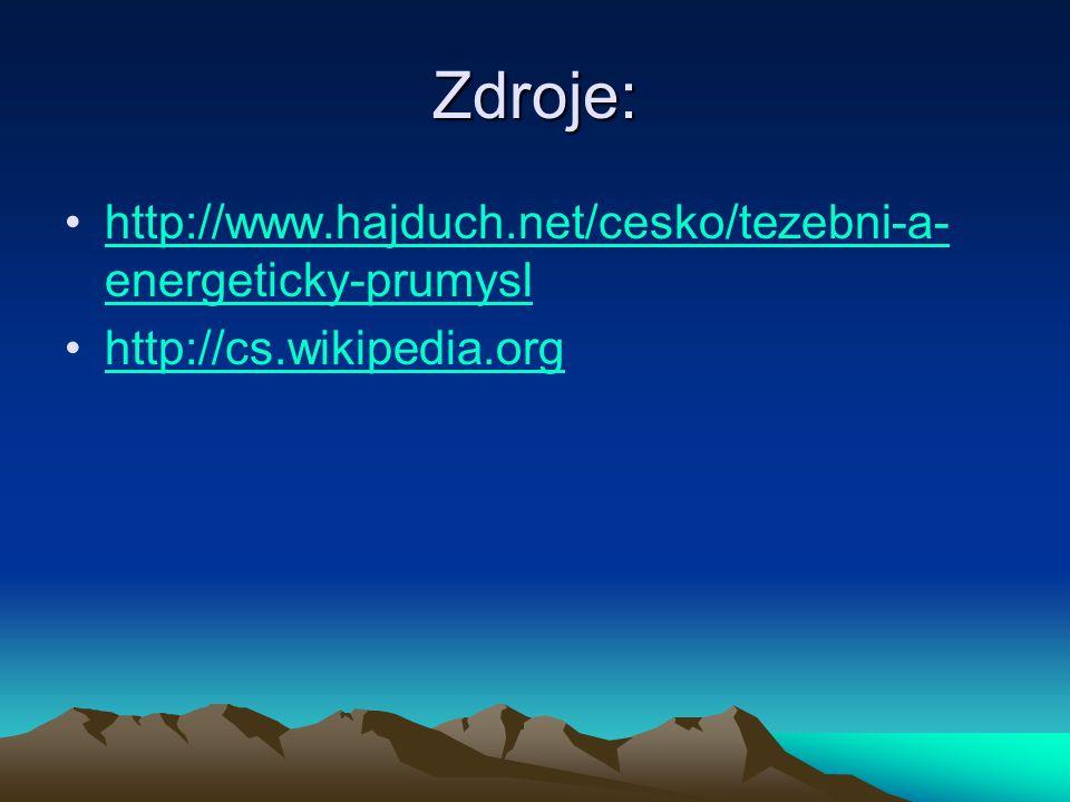 Zdroje: http://www.hajduch.net/cesko/tezebni-a- energeticky-prumyslhttp://www.hajduch.net/cesko/tezebni-a- energeticky-prumysl http://cs.wikipedia.org